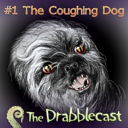 Cover for Drabblecast episode 1, The Coughing Dog, by Liz