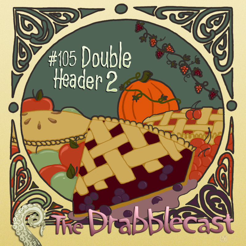 Cover for Drabblecast episode 105, DoubleHeader 2, by Kelly Martinez