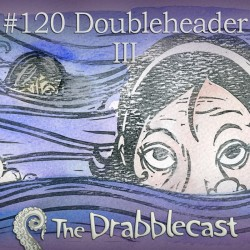 Cover for Drabblecast episode 120, DoubleHeader 3, by Alyssa Suzumura