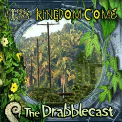 Cover for Drabblecast episode 138, Kingdom Come, by Skeet Scienski