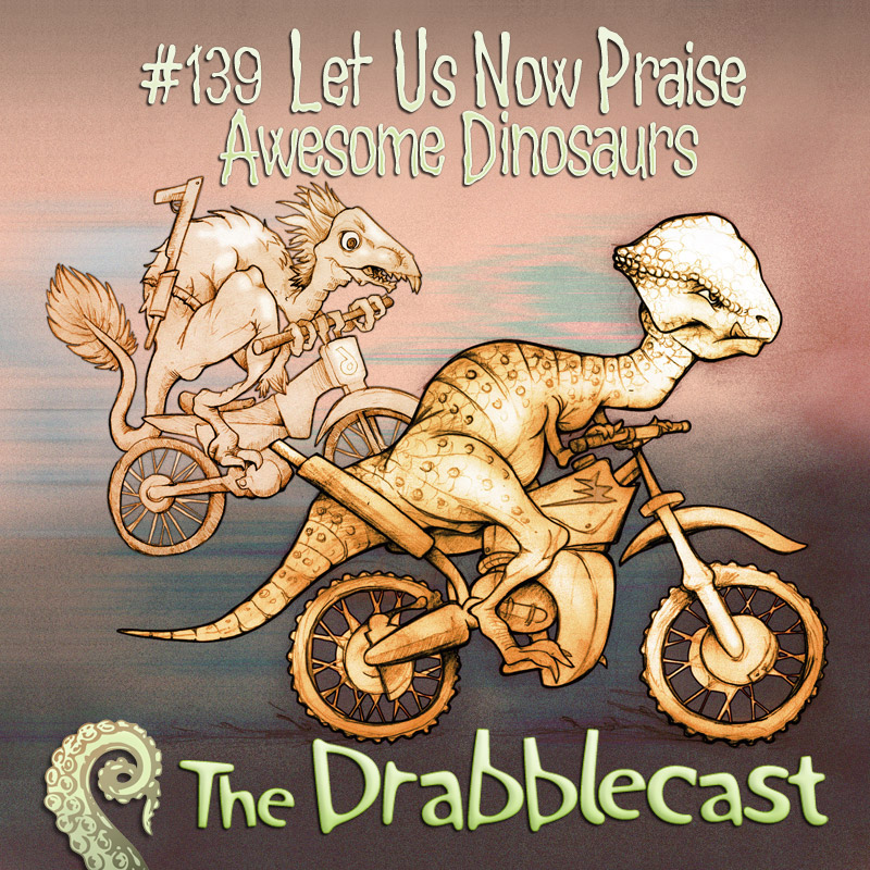 Cover for Drabblecast episode 139, Let Us Now Praise Awesome Dinosaurs, by Bo Kaier