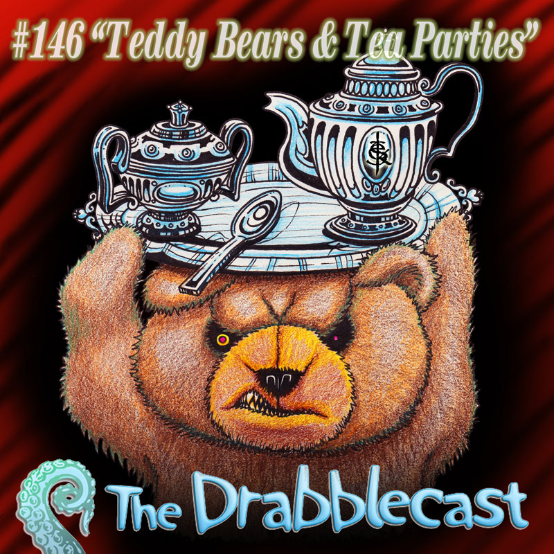 Cover for Drabblecast episode 146, Teddy Bears and Tea Parties, by Skeet Scienski