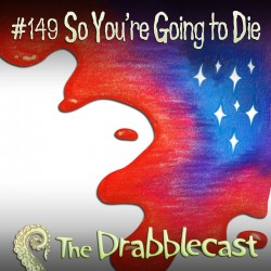 Cover for Drabblecast episode 149, So You're Going to Die, by Abbie Hilton