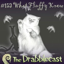 Cover for Drabblecast episode 153, What Fluffy Knew, by Liz
