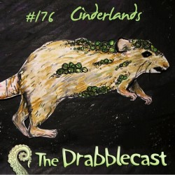 Cover for Drabblecast 176, Cinderlands, by Chelsea Ragan