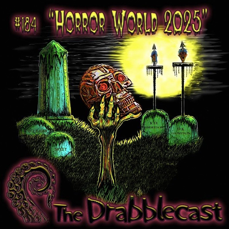 Cover for Drabblecast episode 184, HorrorWorld 2025 pt, 1, by Skeet Scienski