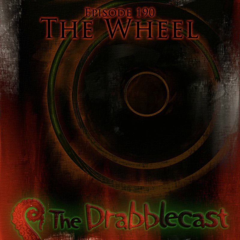 Cover for Drabblecast episode 190, The Wheel, by Josh Hugo