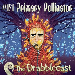 Cover for Drabblecast episode 191, Primary Pollinator, by Bill Halliar