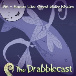 Cover for Drabblecast episode 196, Moons Like Great White Whales, by Sean Azzapardi