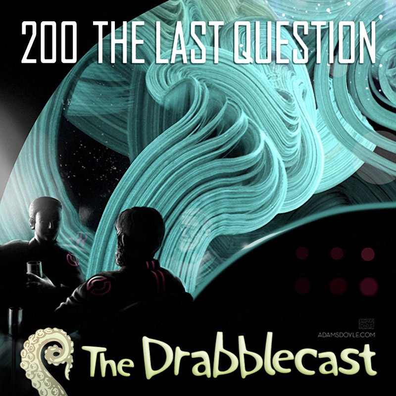 Cover for Drabblecast episode 200, The Last Question, by Adam S. Doyle