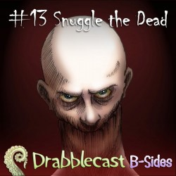 Cover for Drabblecast B-Sides episode 13, Snuggle the Dead, by Arron Cambridge