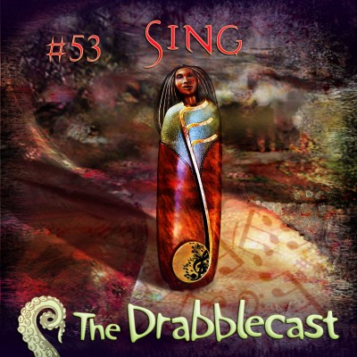 Cover for Drabblecast 53, Sing, by Rick Green