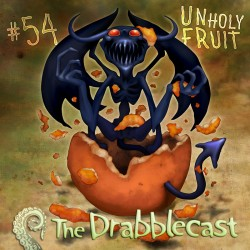 Cover for Drabblecast 54, Unholy Fruit, by Bo Kaier