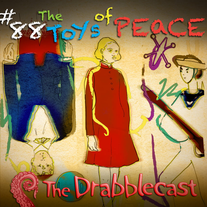 Cover for Drabblecast 88, The Toys of Peace, by Brent Holmes