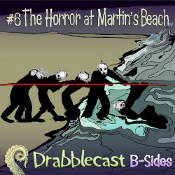 Cover for Drabblecast B-Sides 6, The Horror at Martin's Beach, by Kathleen Beckett
