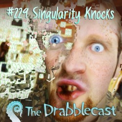 Cover for Drabblecast episode 229, Singularity Knocks, by Forrest Warner
