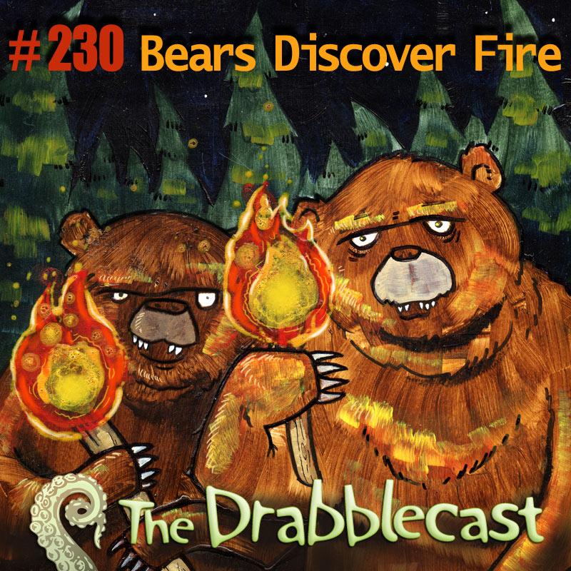 Cover for Drabblecast episode 230, bears Discover Fire, by Matt Wasiela