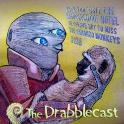Cover for Drabblecast episode 236, When You Visit the Magoebaskloof Hotel Be Certain Not to Miss the Samango Monkeys., by Kelly MacAvaney
