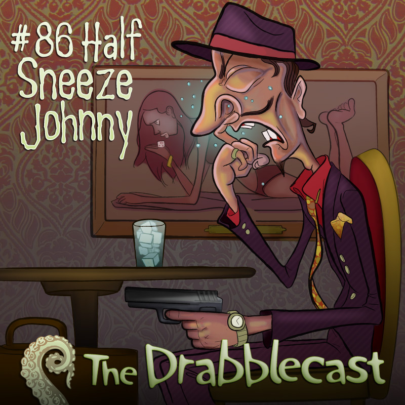 Cover for Drabblecast episode 86, Half Sneeze Johnny, by Bo Kaier