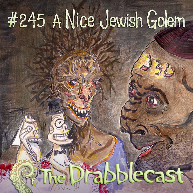 Cover for Drabblecast episode 245, A Nice Jewish Golem, by Tom Morganti