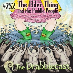 Cover for Drabblecast episode 252, The Elder Thing and the Puddle People, by Matt Wasiela