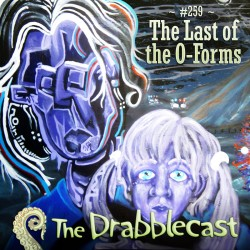 Cover for Drabblecast episode 259, The Last of the O-Forms, by Jacob Wayne Bryner
