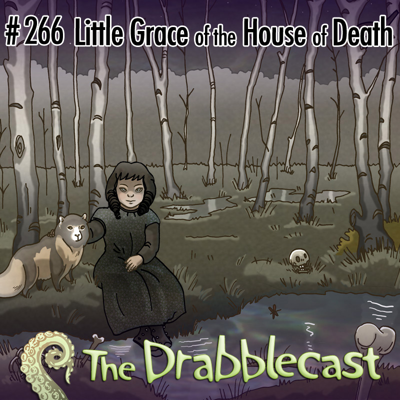 Cover for Drabblecast episode 266, Little Grace of the House of Death, by Caroline Parkinson