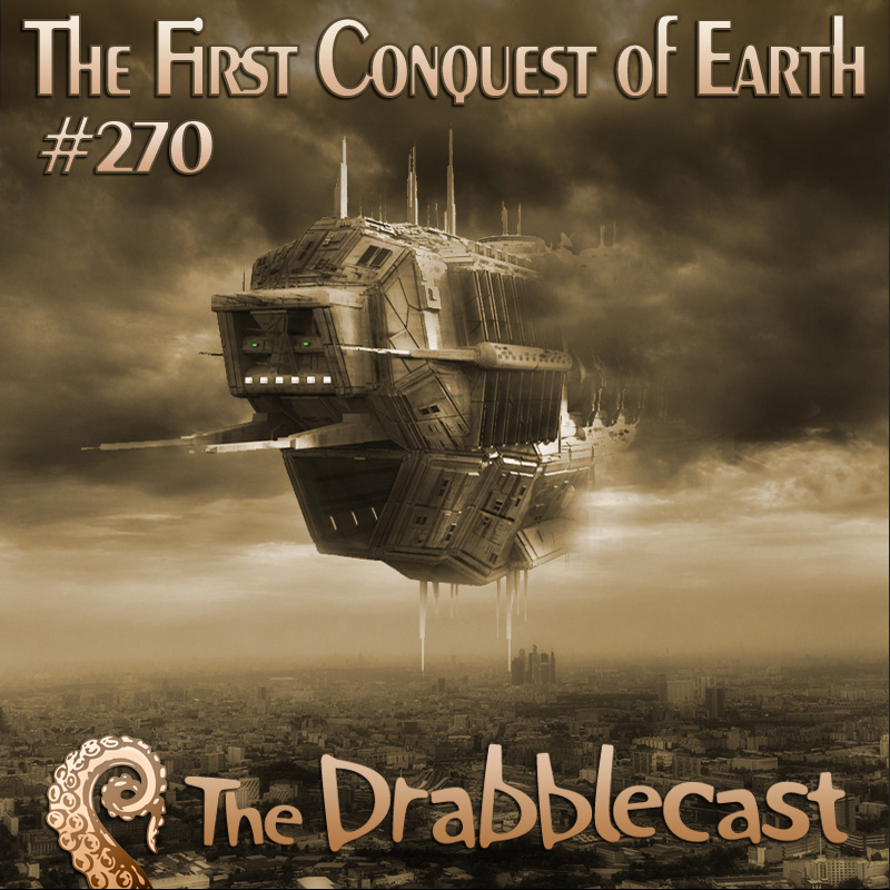 Cover for Drabblecast episode 270, The First Conquest of Earth, by Richard K. Green