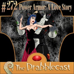 Drabblecast episode 272, Power Armor: A Love Story, by Mike Dominic