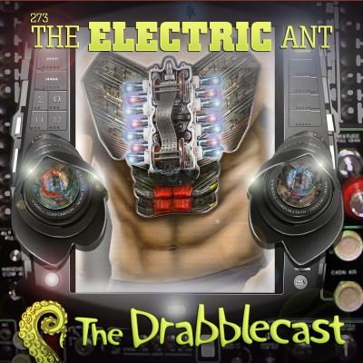 Drabblecast episode 273, The Electric Ant, by Skeet Scienski