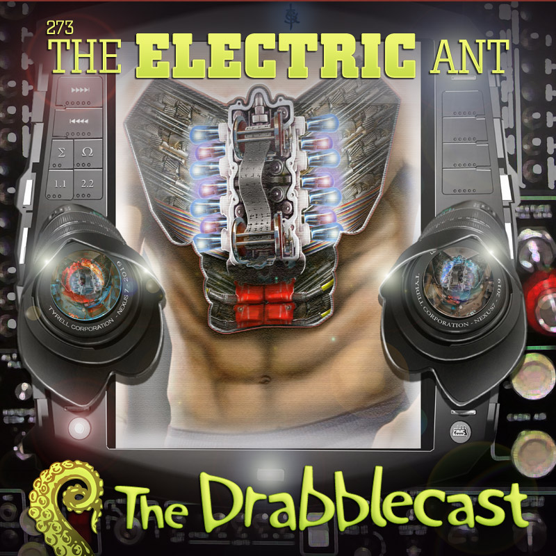 Drabblecast episode 273, The Electric Ant, by Skeet Scienski