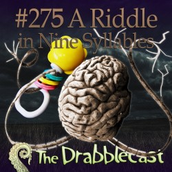 Cover for Drabblecast episode 275, A Riddle in Nine Syllables, by Jan Dennison