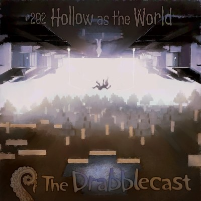 Cover for Drabblecast episode 292, Hollow as the World, by Oskar Kunik