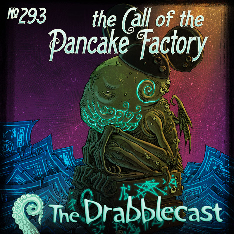 Cover for Drabblecast episode 293, The Call of the Pancake Factory, by Bill Halliar