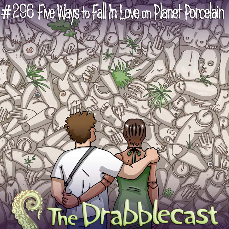 Drabblecast episode 296, Five Ways to Fall in Love on Planet Porcelain, by Caroline Parkinson