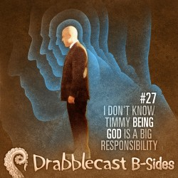 Cover for Drabblecast B-Sides episode 27, I Don't Know, Timmy, Being God is a Big Responsibility, by Bo Kaier
