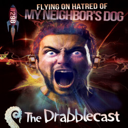 Cover for Drabblecast episode 298, Flying On My Hatred of My Neighbor's Dog