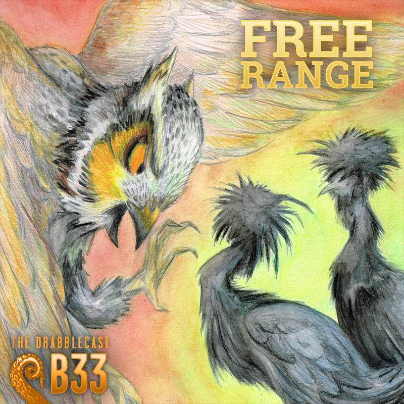 Cover for Drabblecast B-Sides episode 33, Free Range, by Haley Grunloh