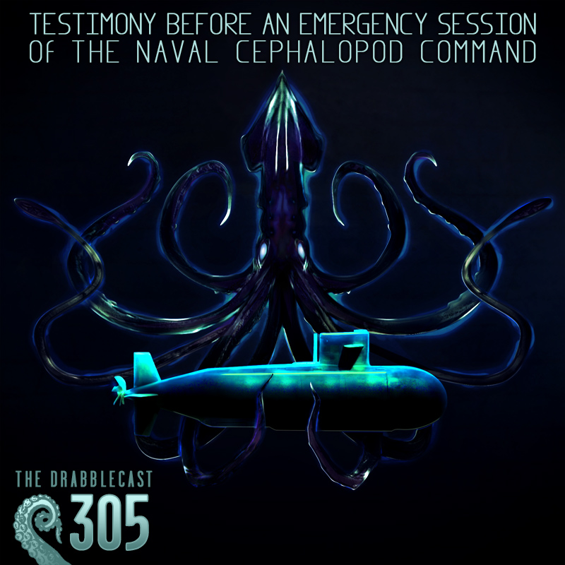 Cover for Drabblecast 305, Testimony Before an Emergency Session of The Naval Cephalopod Command, by Bo Kaier