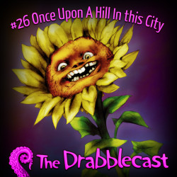 Cover for Drabblecast 26, Once Upon A Hill in this City, by Bo Kaier