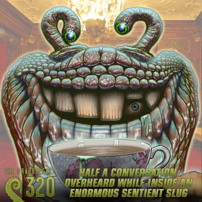 Cover for Drabblecast 320, Half a Conversation, Overheard While Inside An Enormous Sentient Slug, by Skeet Scienski