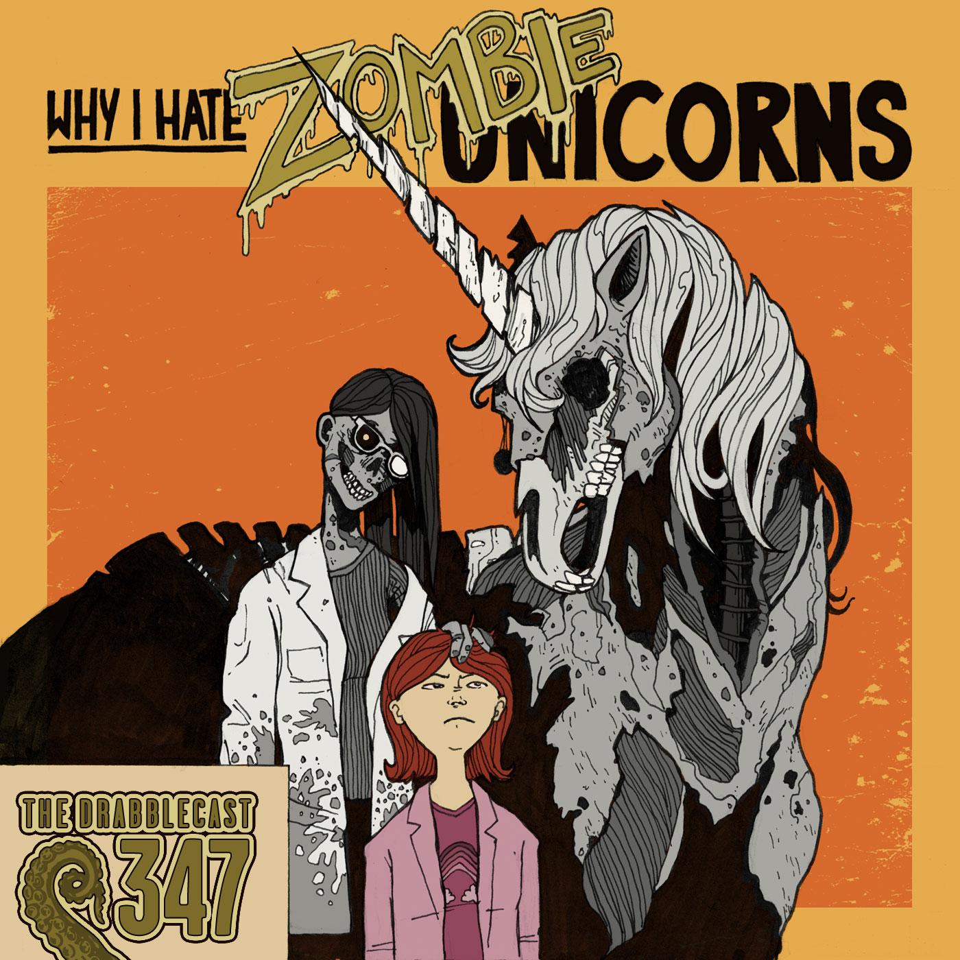 Drabblecast episode 347, Why I Hate Zombie Unicorns, by David Flett