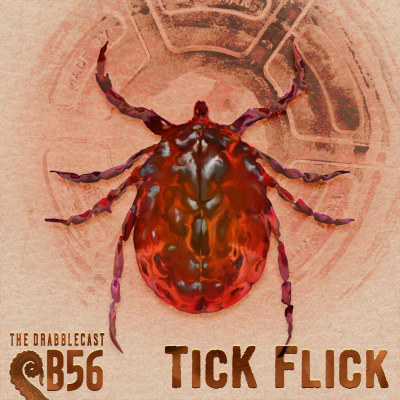 Drabblecast B-Sides B56, Tick Flick, by Bo Kaier