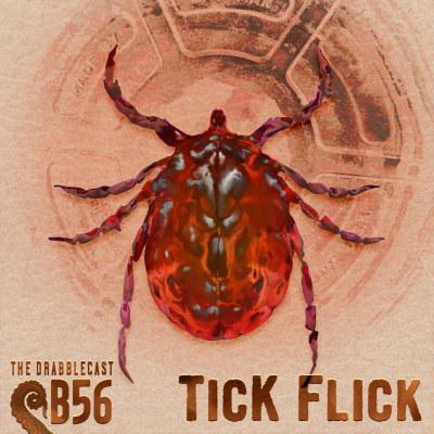 Drabblecast B-Sides B56, Tick Flick, by Bo Kaier
